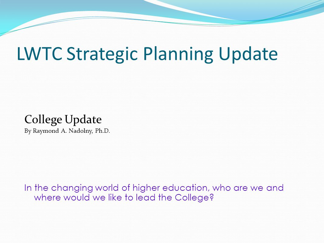 LWTC Strategic Planning Update College Update By Raymond A.