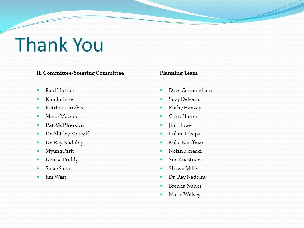 Thank You IE Committee/Steering Committee Paul Hutton Kim Infinger Katrina Larrabee Maria Macedo Pat McPherson Dr.