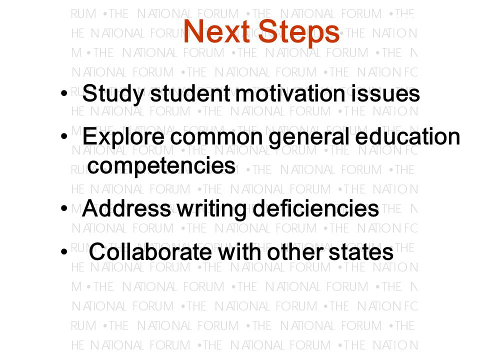 Learning Next Steps Study student motivation issues Explore common general education competencies Address writing deficiencies Collaborate with other states