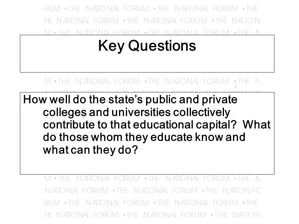 Key Questions How well do the state's public and private colleges and universities collectively contribute to that educational capital.