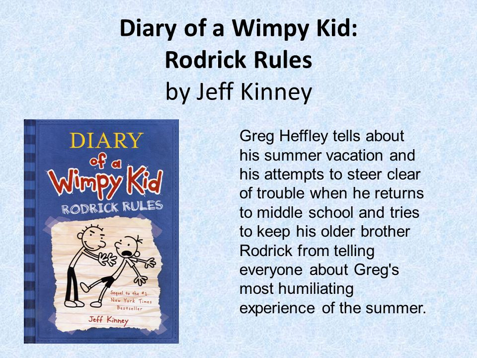 Diary of a Wimpy Kid: The Last Straw by Jeff Kinney Middle-schooler Greg Heffley nimbly sidesteps his father s attempts to change Greg s wimpy ways until his father threatens to send him to military school.