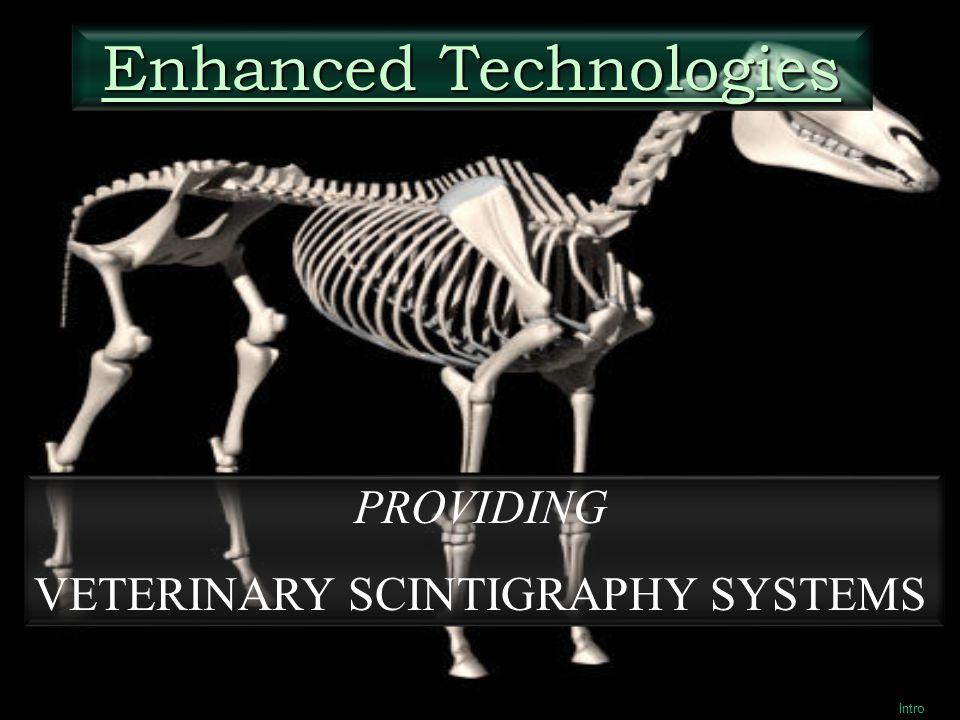 Intro Enhanced Technologies PROVIDING VETERINARY SCINTIGRAPHY SYSTEMS
