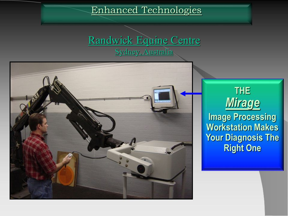 Randwick Equine Centre Sydney, Australia Enhanced Technologies THE Mirage Image Processing Workstation Makes Your Diagnosis The Right One