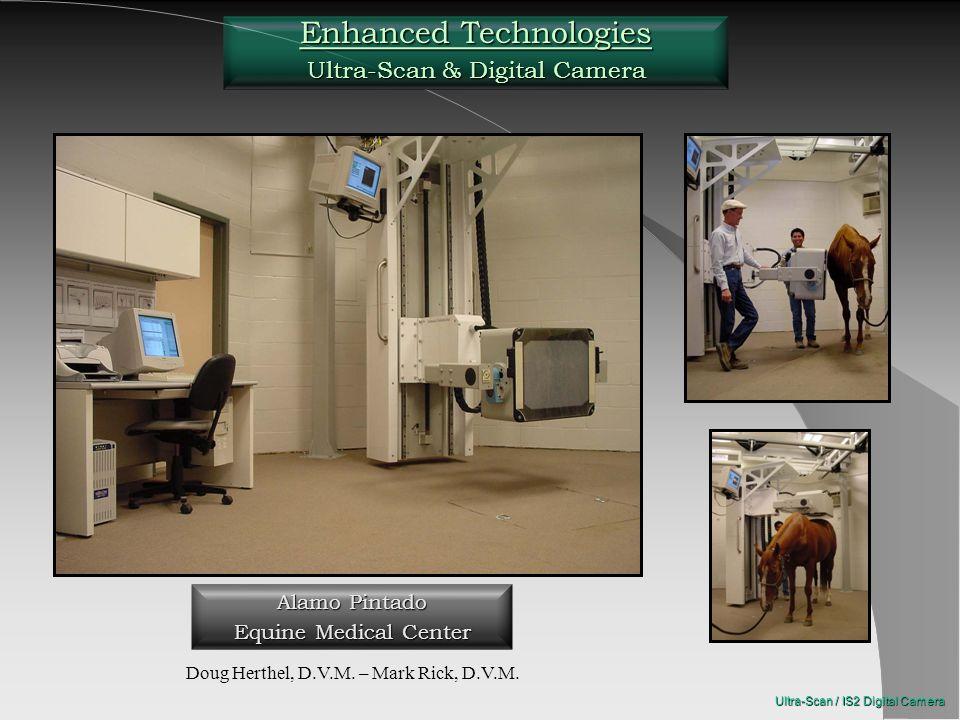 Enhanced Technologies Ultra-Scan & Digital Camera Ultra-Scan / IS2 Digital Camera Alamo Pintado Equine Medical Center Doug Herthel, D.V.M. – Mark Rick