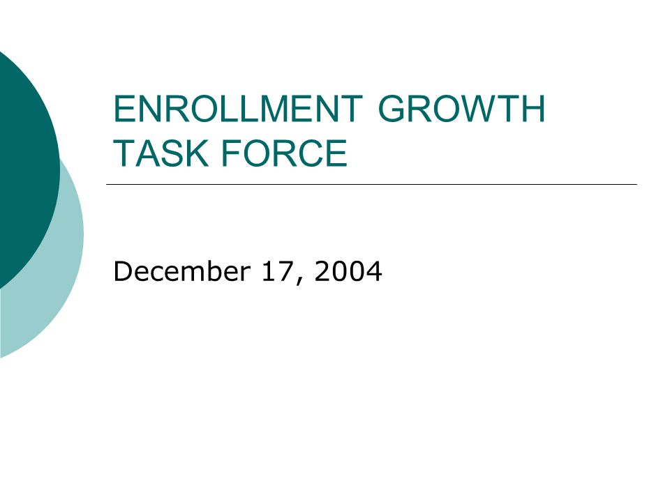 ENROLLMENT GROWTH TASK FORCE December 17, 2004