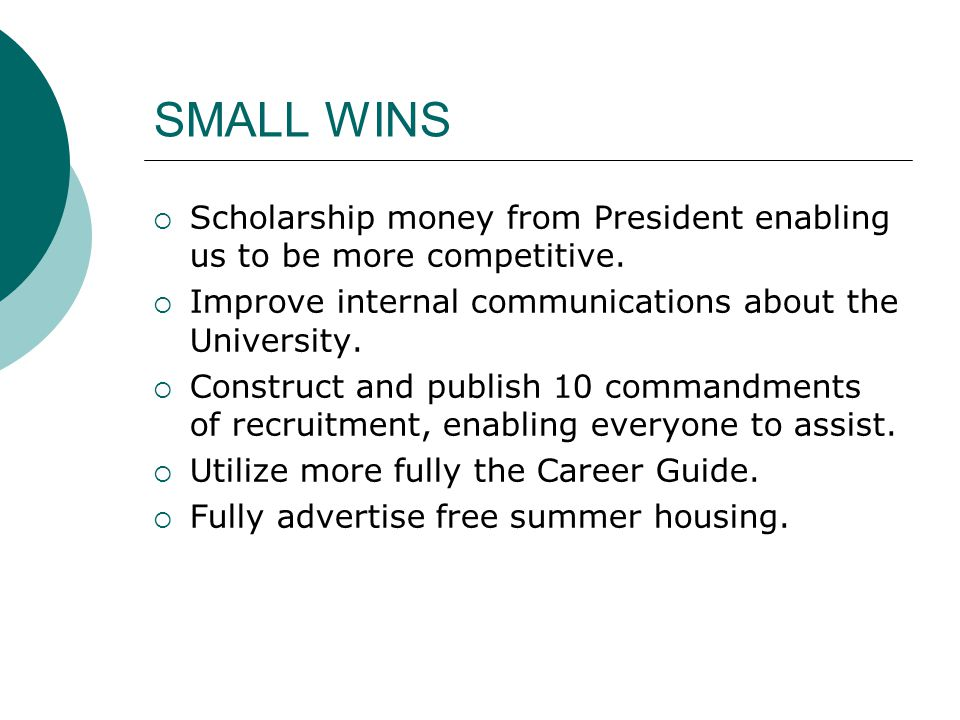 SMALL WINS  Scholarship money from President enabling us to be more competitive.
