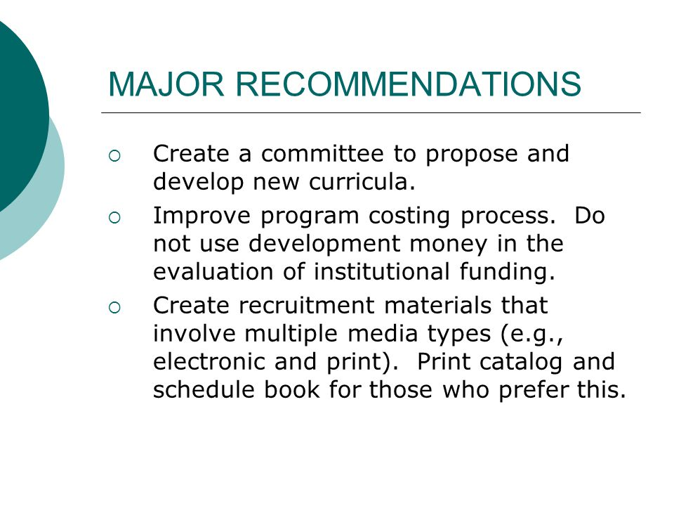 MAJOR RECOMMENDATIONS  Create a committee to propose and develop new curricula.