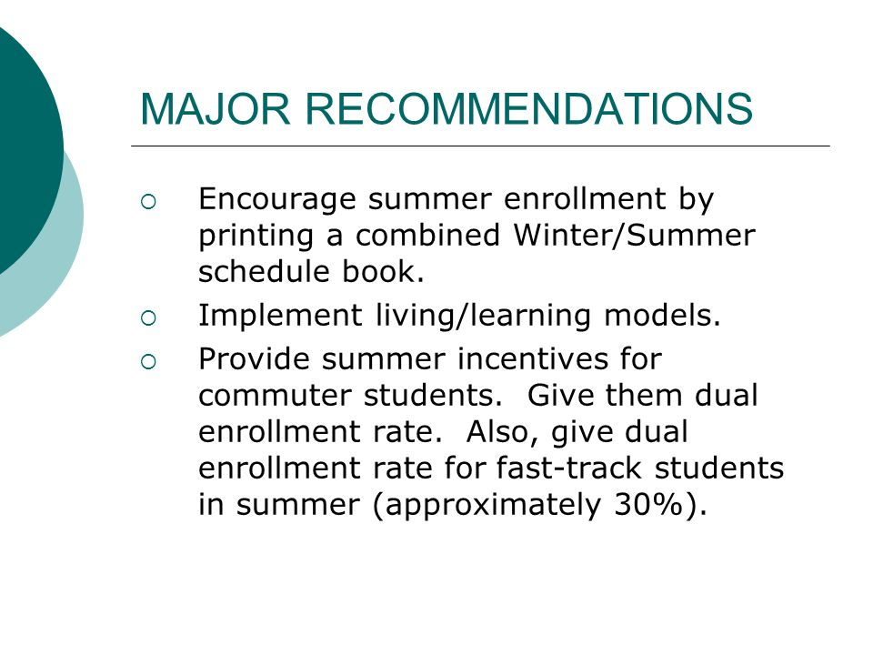 MAJOR RECOMMENDATIONS  Encourage summer enrollment by printing a combined Winter/Summer schedule book.