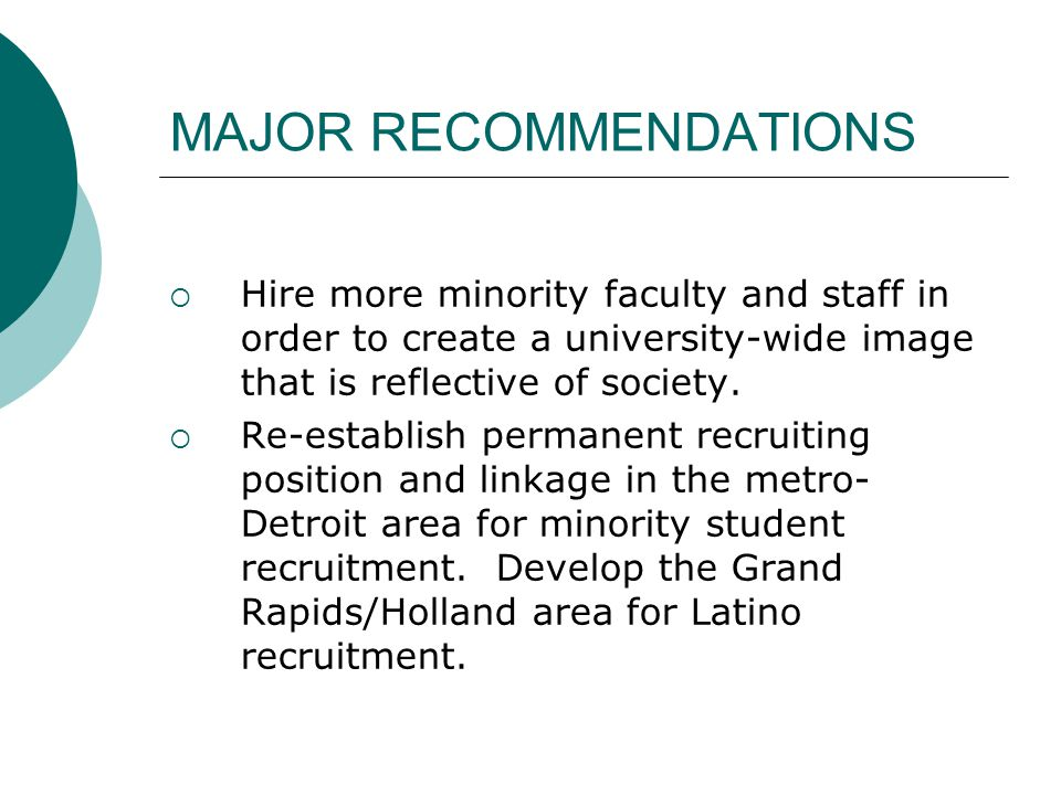MAJOR RECOMMENDATIONS  Hire more minority faculty and staff in order to create a university-wide image that is reflective of society.