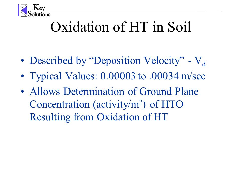 "Oxidation of HT in Soil Described by ""Deposition Velocity"" - V d Typical Values: 0.00003 to.00034 m/sec Allows Determination of Ground Plane Concentra"