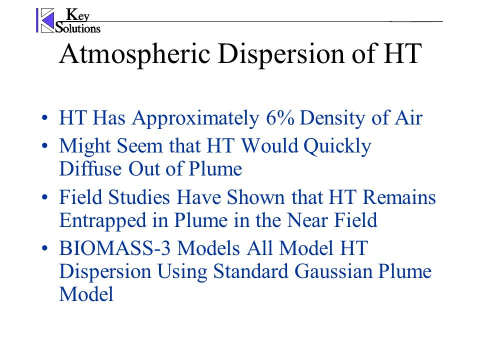 Atmospheric Dispersion of HT HT Has Approximately 6% Density of Air Might Seem that HT Would Quickly Diffuse Out of Plume Field Studies Have Shown tha