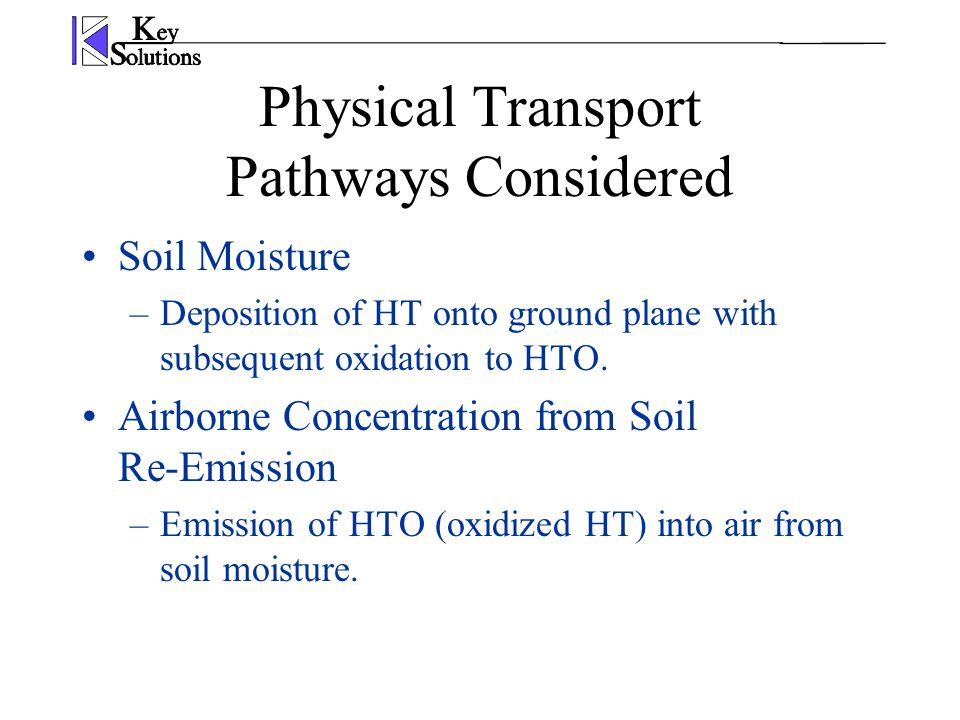 Physical Transport Pathways Considered Soil Moisture –Deposition of HT onto ground plane with subsequent oxidation to HTO. Airborne Concentration from