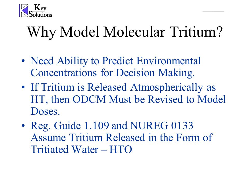 Why Model Molecular Tritium? Need Ability to Predict Environmental Concentrations for Decision Making. If Tritium is Released Atmospherically as HT, t