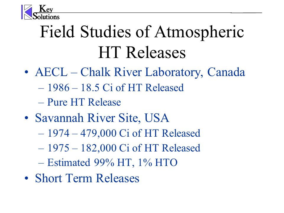 Field Studies of Atmospheric HT Releases AECL – Chalk River Laboratory, Canada –1986 – 18.5 Ci of HT Released –Pure HT Release Savannah River Site, US