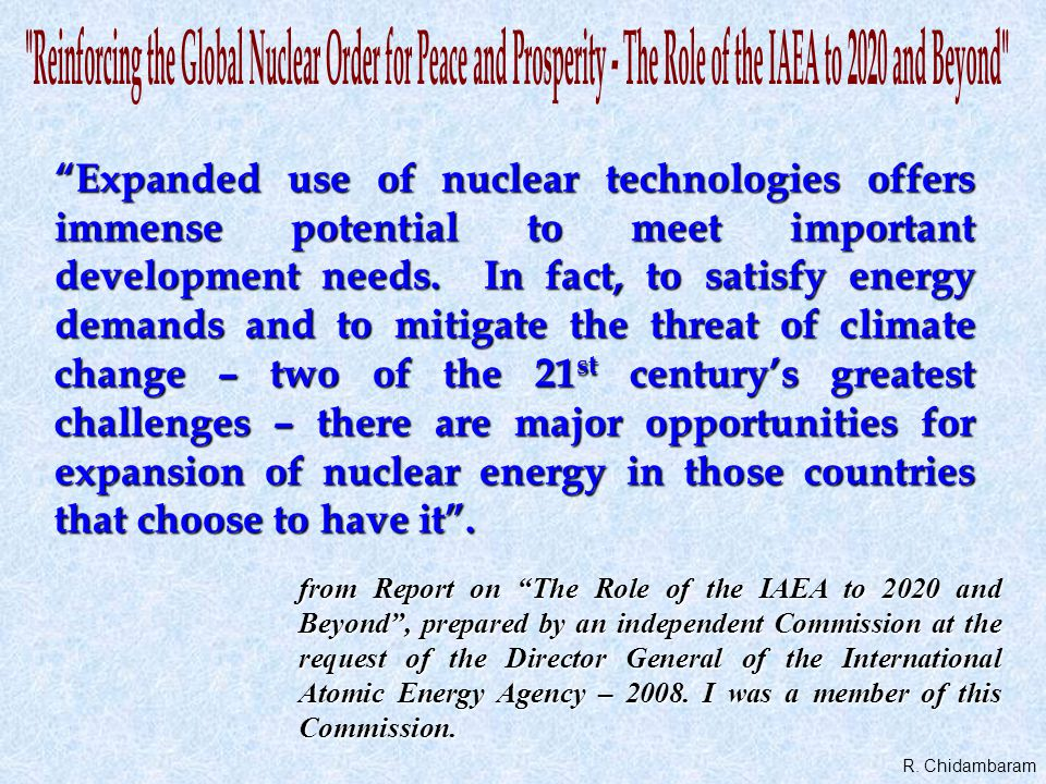 """""""Expanded use of nuclear technologies offers immense potential to meet important development needs. In fact, to satisfy energy demands and to mitigate"""