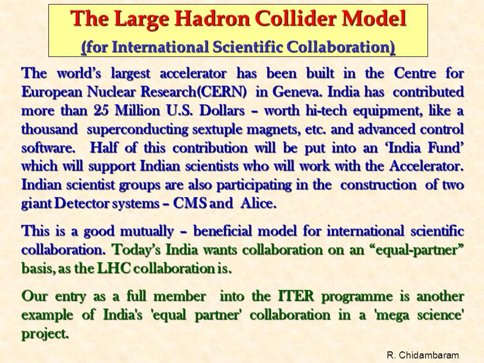 The Large Hadron Collider Model (for International Scientific Collaboration) The world's largest accelerator has been built in the Centre for European