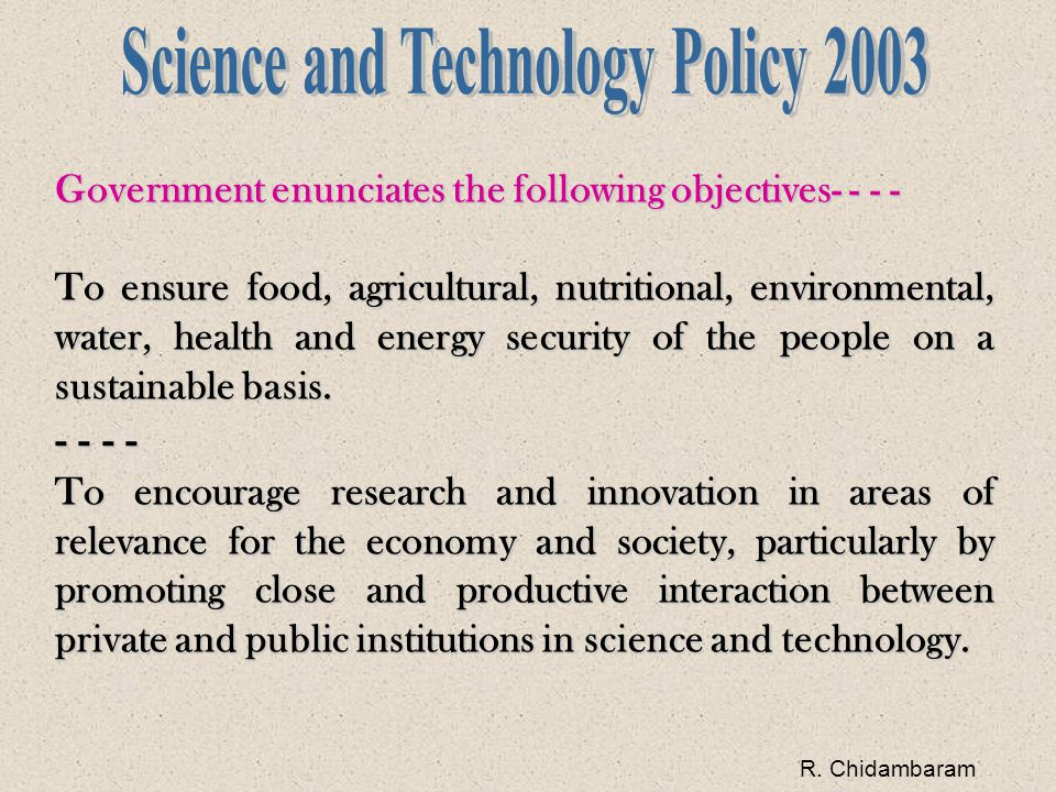 Government enunciates the following objectives- - - - To ensure food, agricultural, nutritional, environmental, water, health and energy security of the people on a sustainable basis.