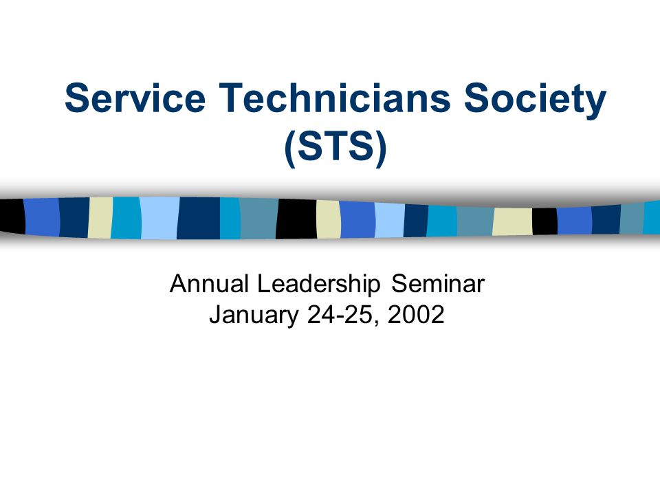 Service Technicians Society (STS) Annual Leadership Seminar January 24-25, 2002
