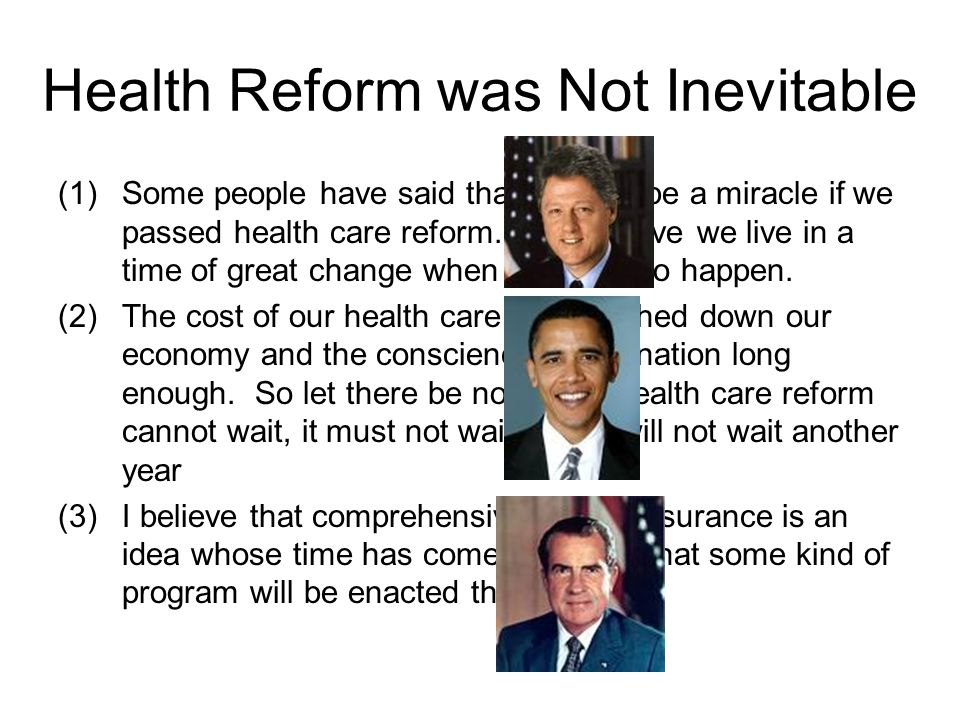 Health Reform was Not Inevitable (1)Some people have said that it would be a miracle if we passed health care reform. But I believe we live in a time
