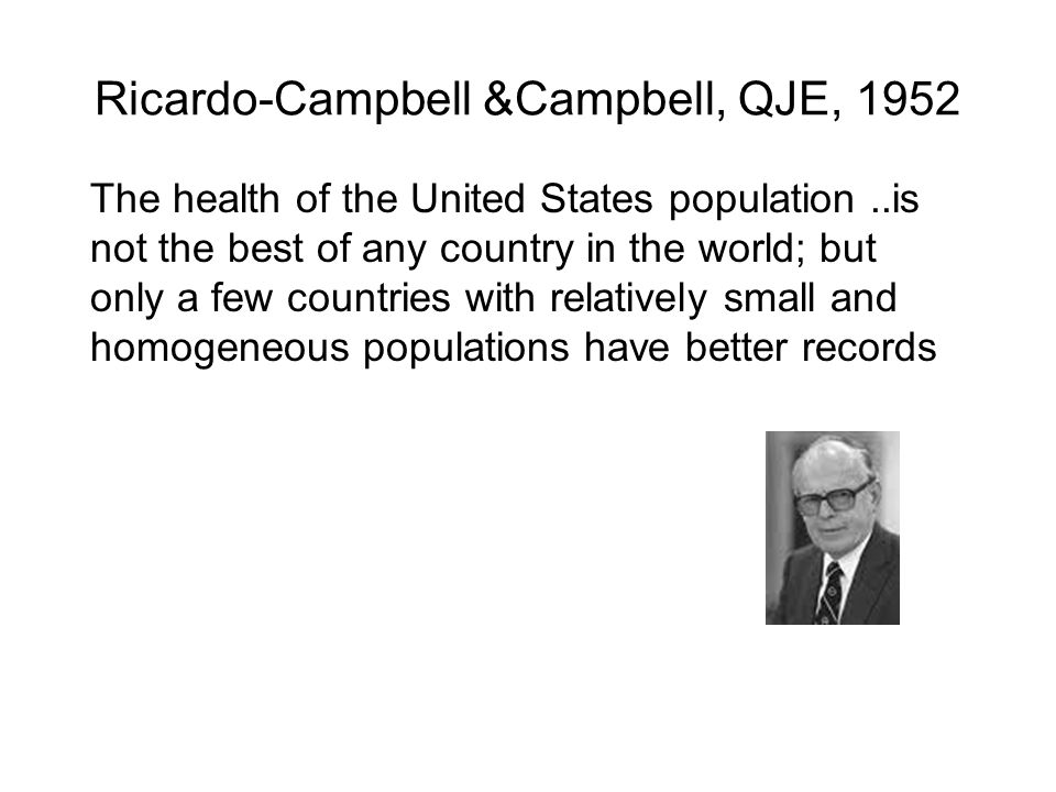 Ricardo-Campbell &Campbell, QJE, 1952 The health of the United States population..is not the best of any country in the world; but only a few countrie