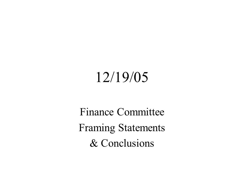 12/19/05 Finance Committee Framing Statements & Conclusions