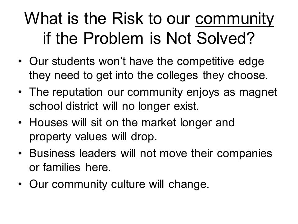 What is the Risk to our community if the Problem is Not Solved.