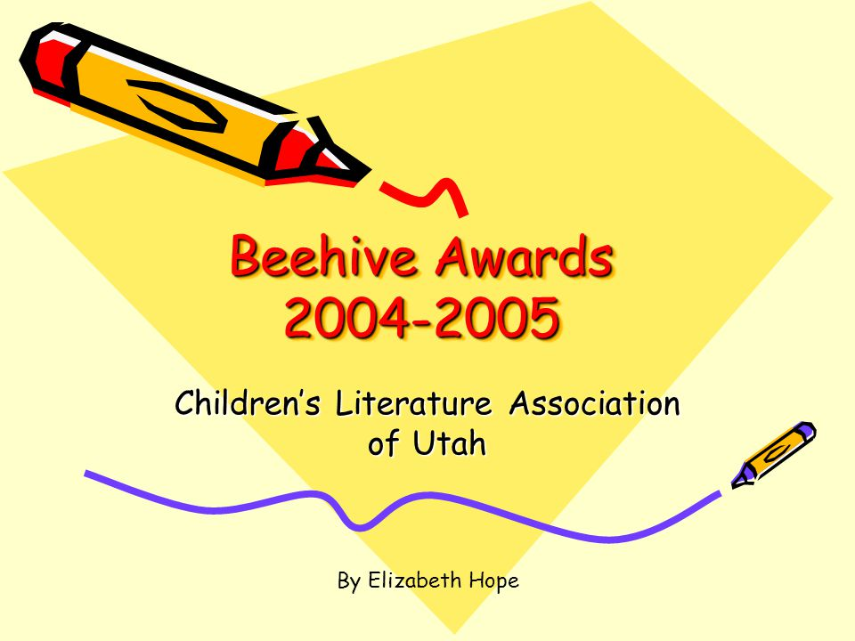 Beehive Awards 2004-2005 Children's Literature Association of Utah By Elizabeth Hope