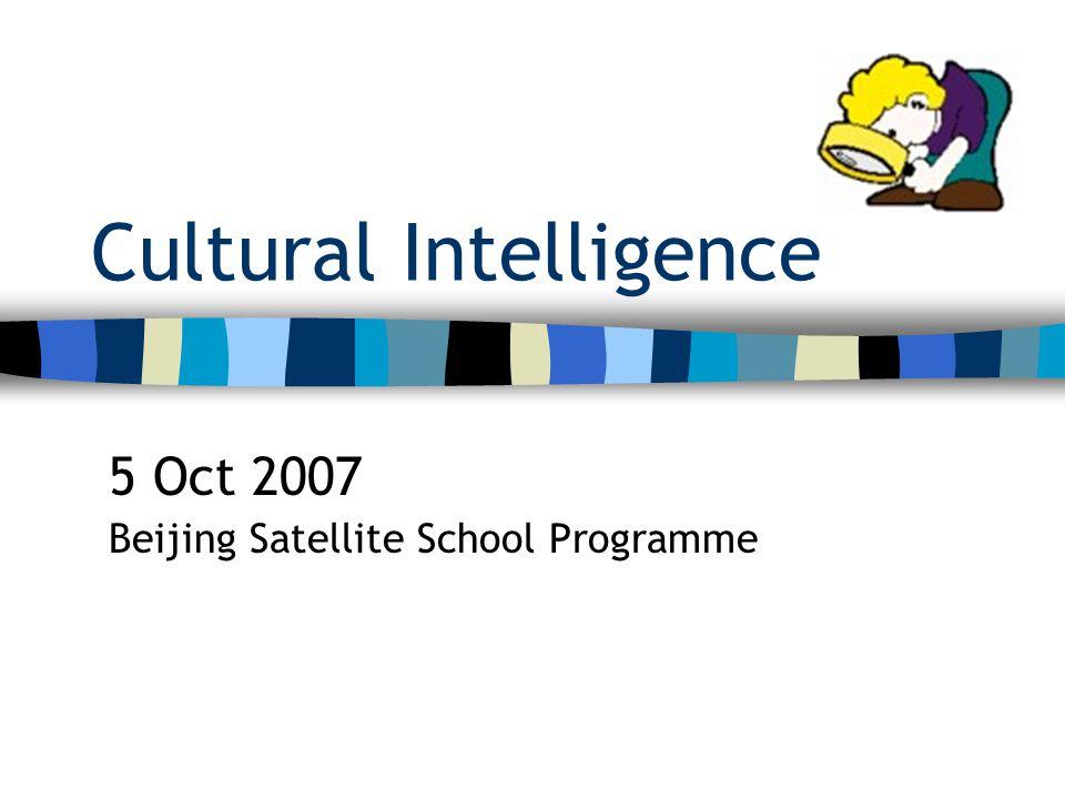 Cultural Intelligence 5 Oct 2007 Beijing Satellite School Programme