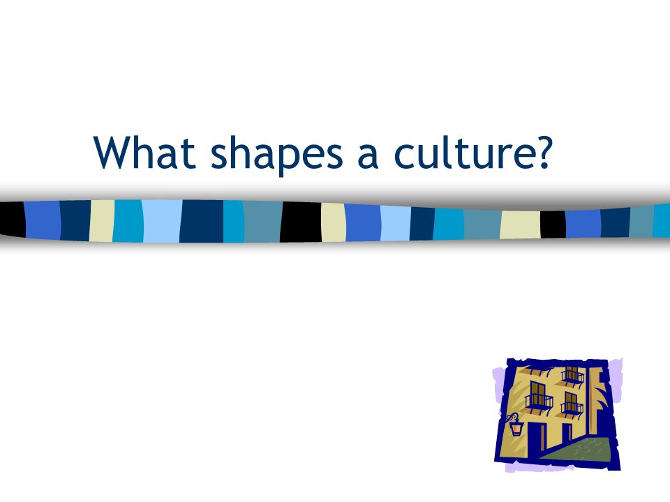 What shapes a culture?