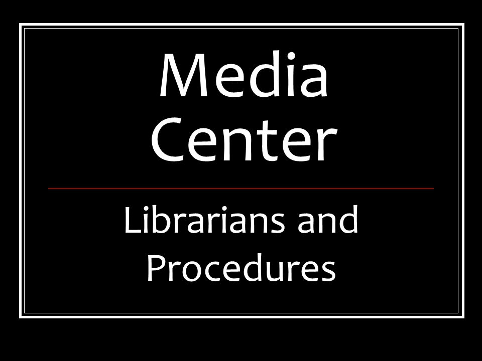 Media Center Librarians and Procedures