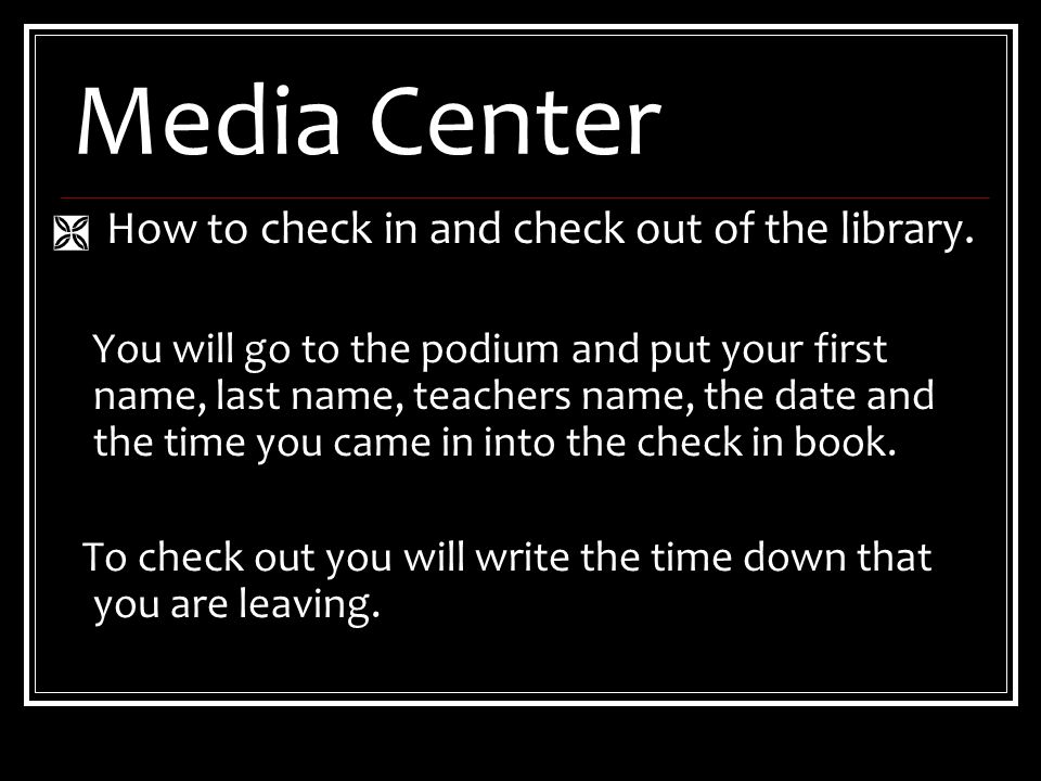 Media Center  How to check in and check out of the library.