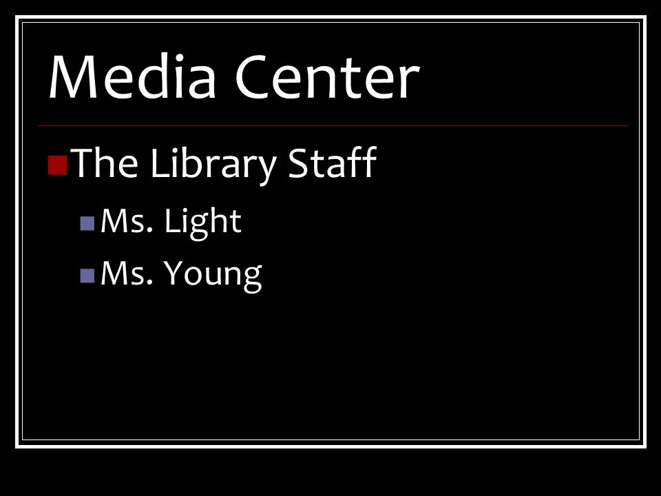 Media Center The Library Staff Ms. Light Ms. Young