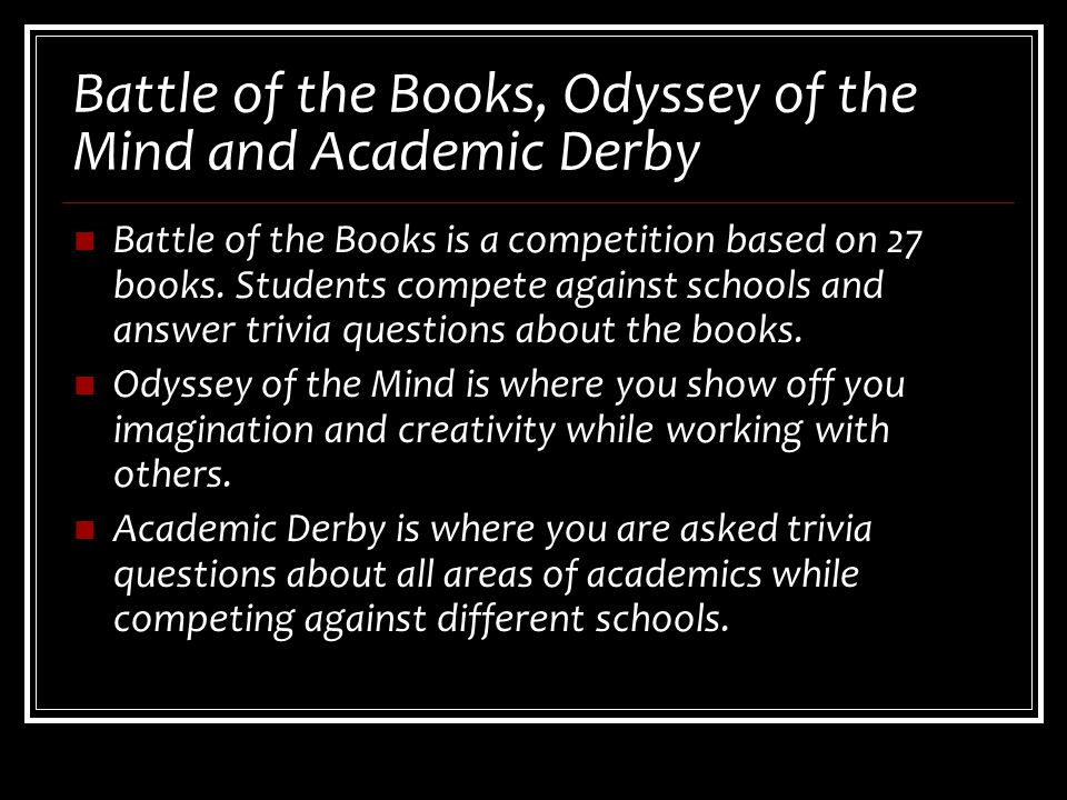 Battle of the Books, Odyssey of the Mind and Academic Derby Battle of the Books is a competition based on 27 books.