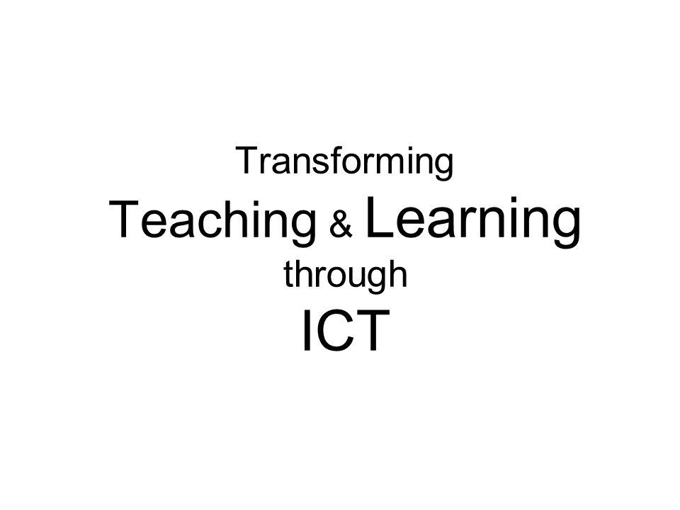 Transforming Teaching & Learning through ICT