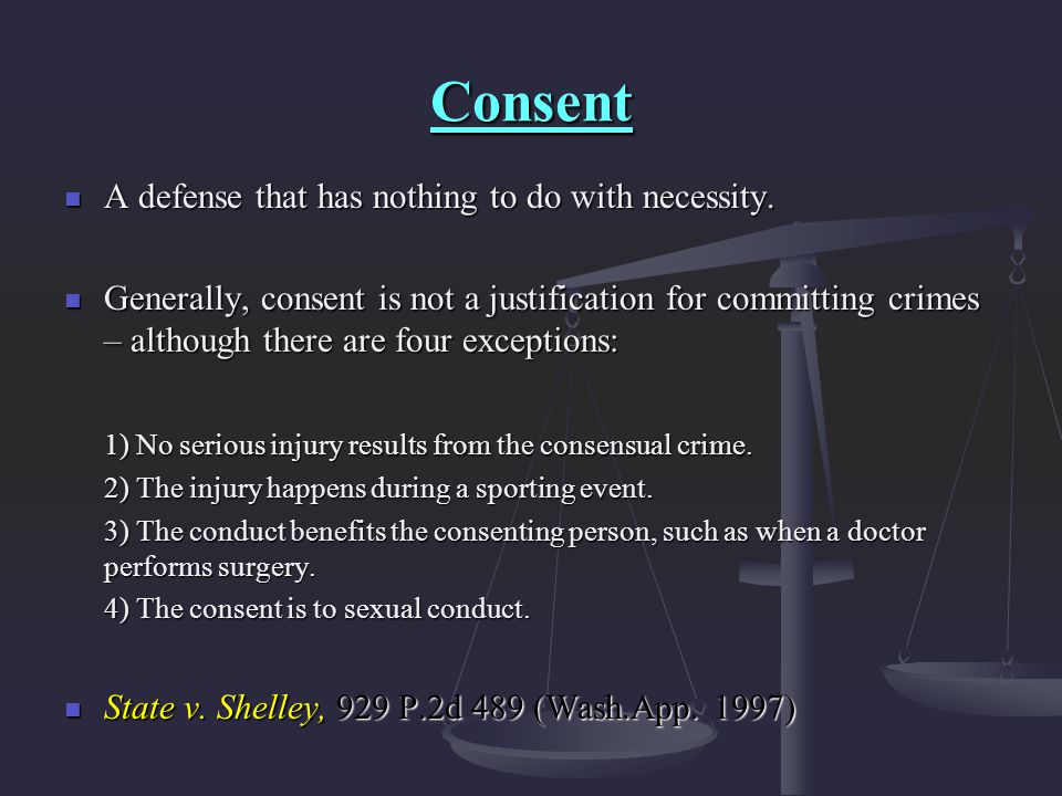 Consent A defense that has nothing to do with necessity. A defense that has nothing to do with necessity. Generally, consent is not a justification fo