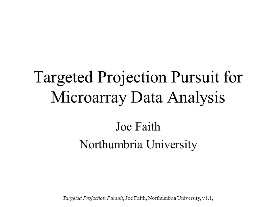 Targeted Projection Pursuit, Joe Faith, Northumbria University, v1.1, Multi-Dimensional Scaling Finds best possible 2D representation of data points (ie preserve distances between points) Eg Sammon's Mapping (Ewing et al, 2001)