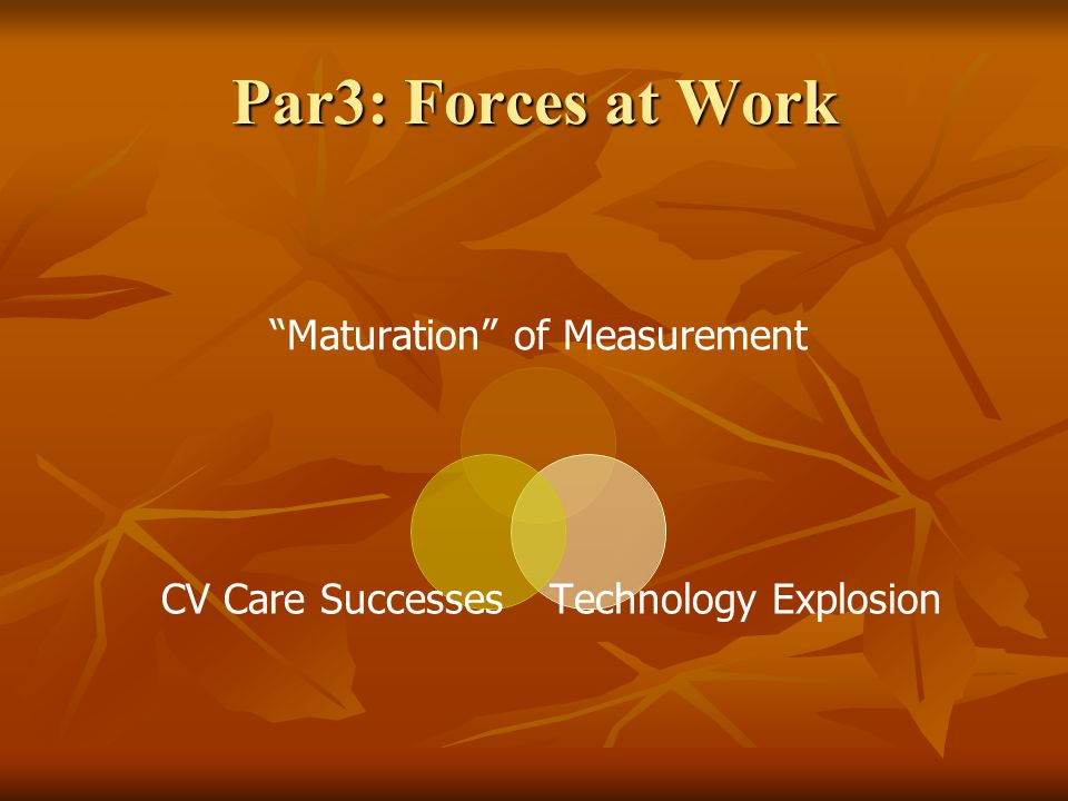 Par3: Forces at Work Maturation of Measurement Technology Explosion CV Care Successes