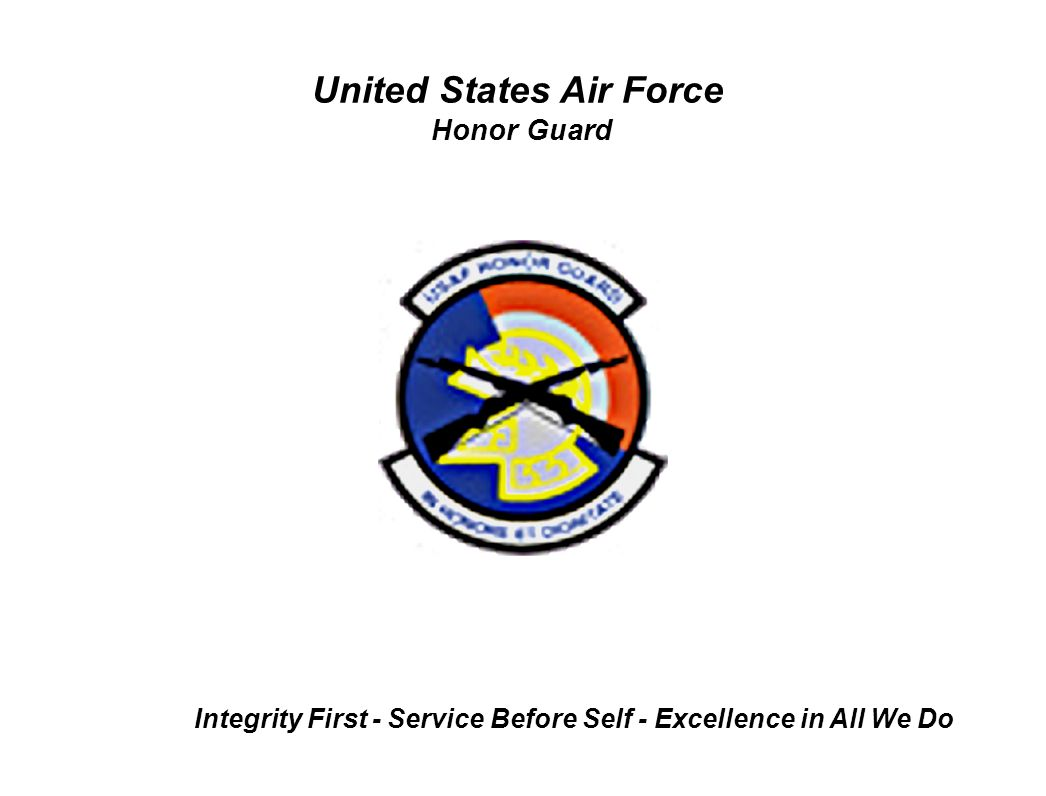 United States Air Force Honor Guard Integrity First - Service Before Self - Excellence in All We Do