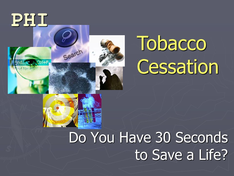 Do You Have 30 Seconds to Save a Life Tobacco Cessation PHI