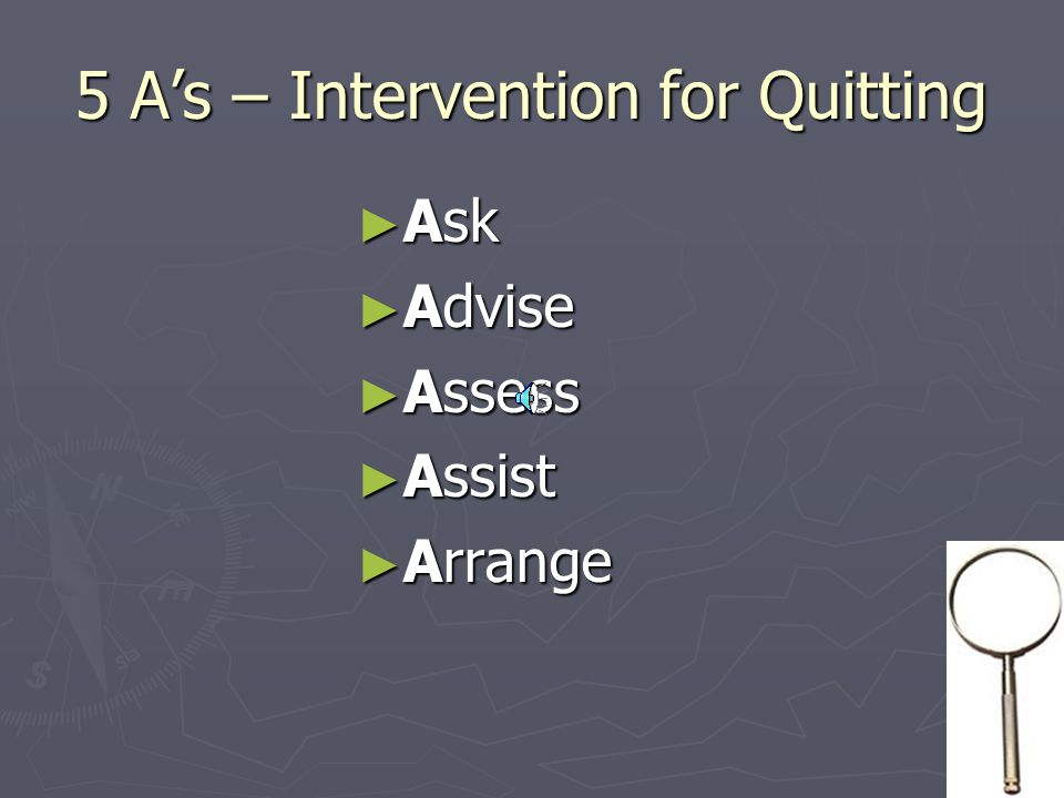 5 A's – Intervention for Quitting ► Ask ► Advise ► Assess ► Assist ► Arrange