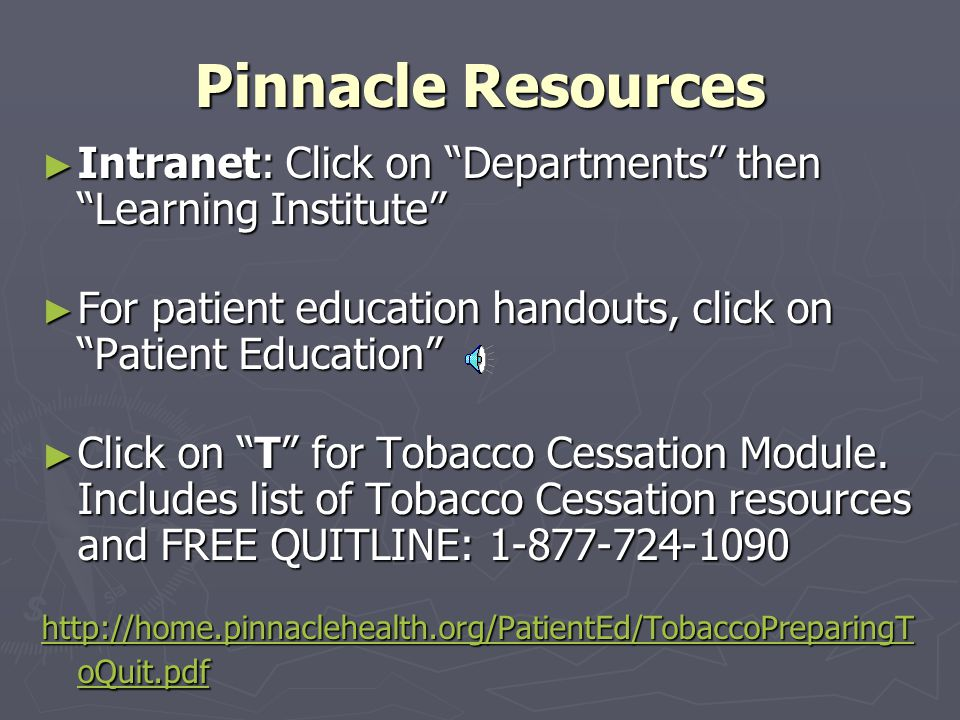 Pinnacle Resources ► Intranet: Click on Departments then Learning Institute ► For patient education handouts, click on Patient Education ► Click on T for Tobacco Cessation Module.