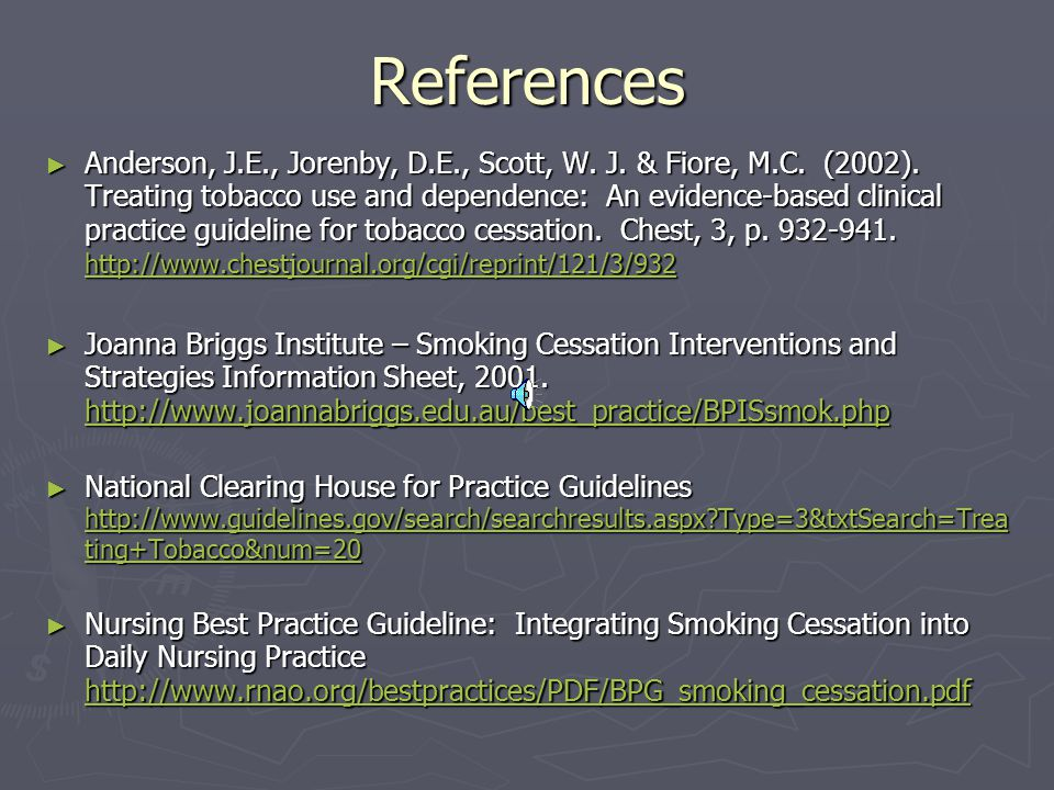 ► Anderson, J.E., Jorenby, D.E., Scott, W. J. & Fiore, M.C. (2002). Treating tobacco use and dependence: An evidence-based clinical practice guideline