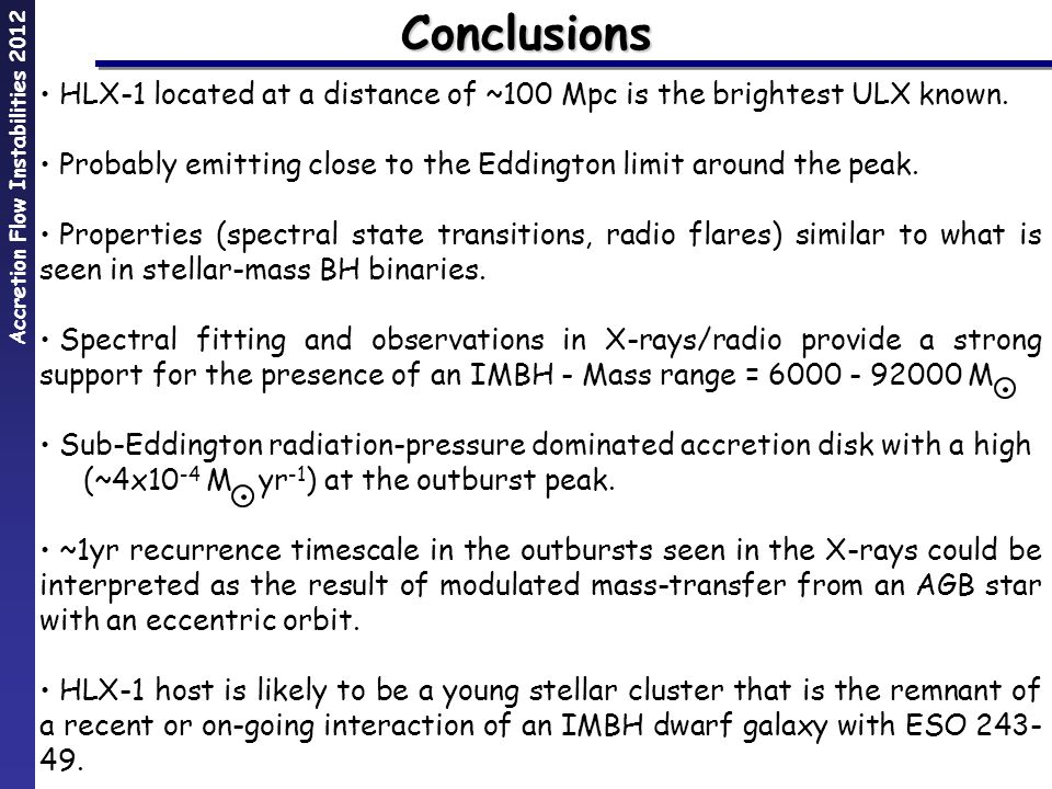 Accretion Flow Instabilities 2012Conclusions HLX-1 located at a distance of ~100 Mpc is the brightest ULX known.