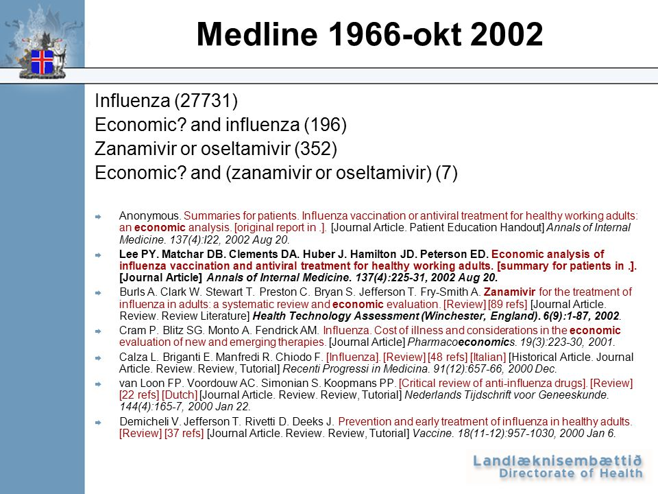 Medline 1966-okt 2002 Influenza (27731) Economic? and influenza (196) Zanamivir or oseltamivir (352) Economic? and (zanamivir or oseltamivir) (7)  An