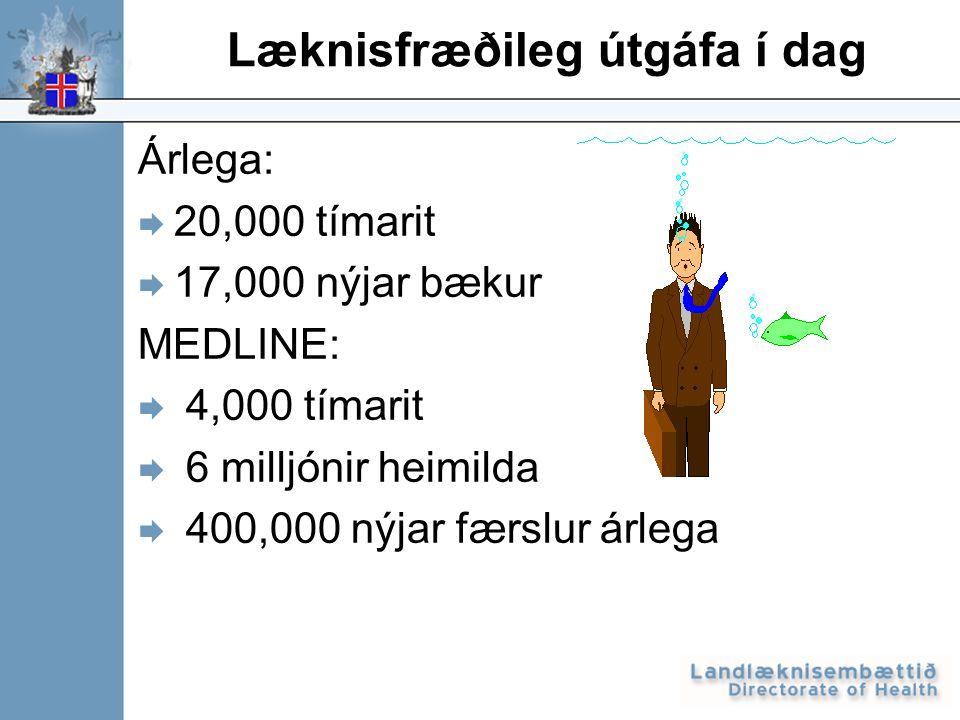 Læknisfræðileg útgáfa í dag Árlega:  20,000 tímarit  17,000 nýjar bækur MEDLINE:  4,000 tímarit  6 milljónir heimilda  400,000 nýjar færslur árlega