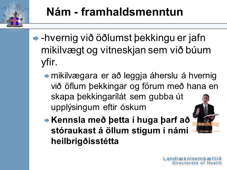 Nám - framhaldsmenntun  -hvernig við öðlumst þekkingu er jafn mikilvægt og vitneskjan sem við búum yfir.  mikilvægara er að leggja áherslu á hvernig
