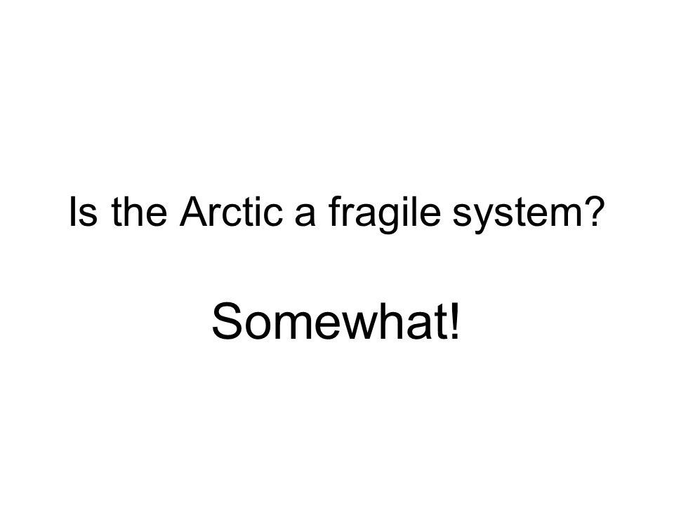Is the Arctic a fragile system? Somewhat!