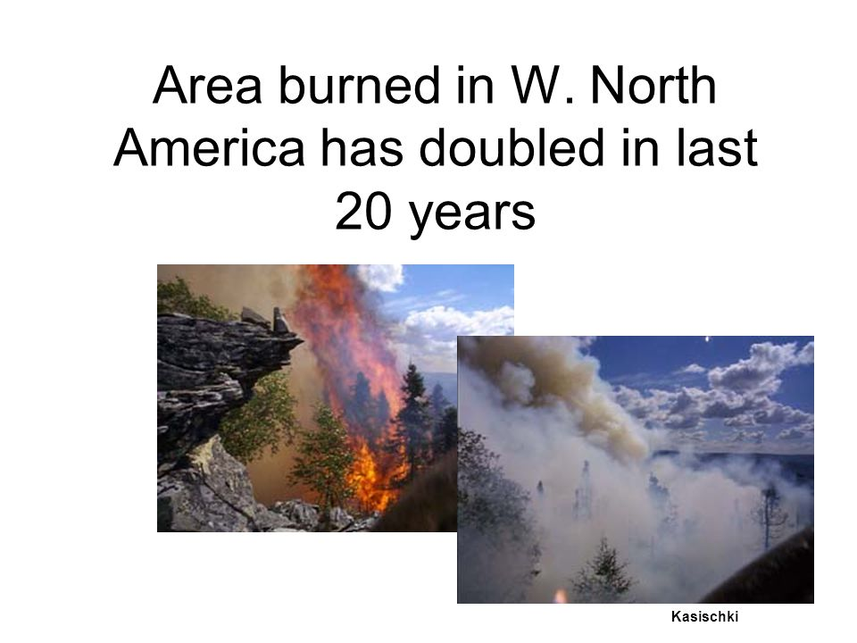 Area burned in W. North America has doubled in last 20 years Kasischki