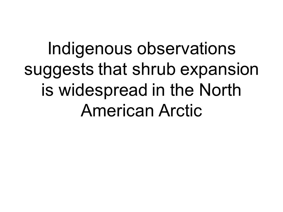 Indigenous observations suggests that shrub expansion is widespread in the North American Arctic