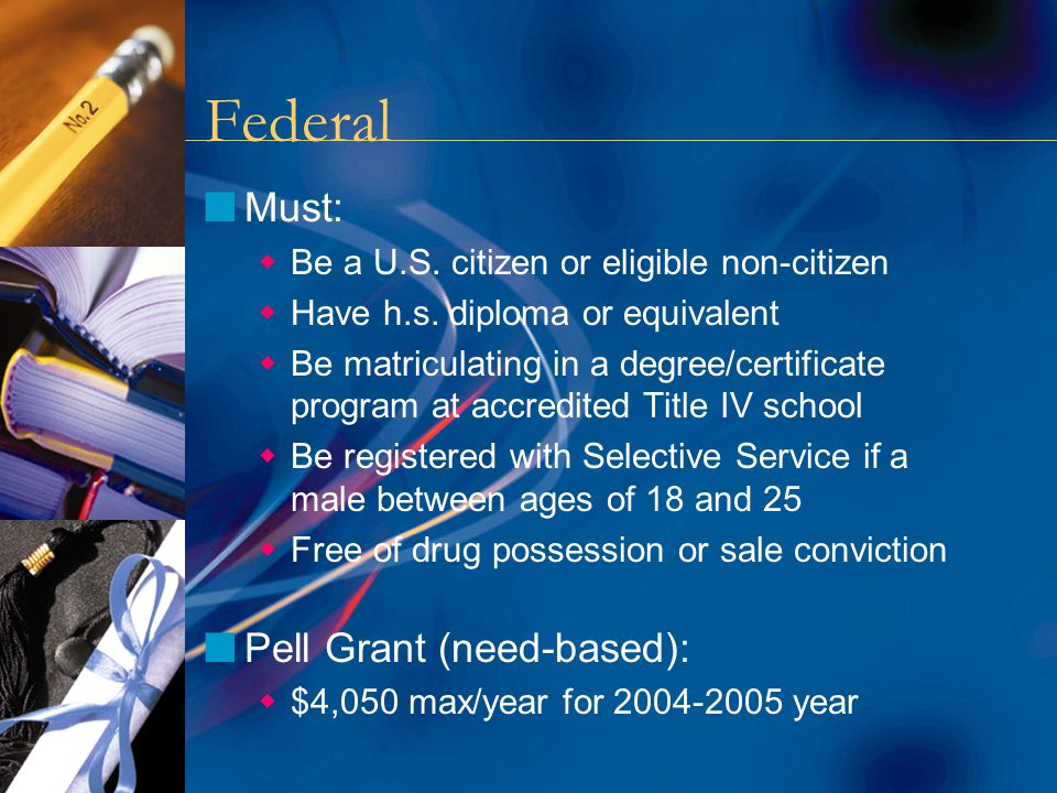 Federal nMust:  Be a U.S. citizen or eligible non-citizen  Have h.s.